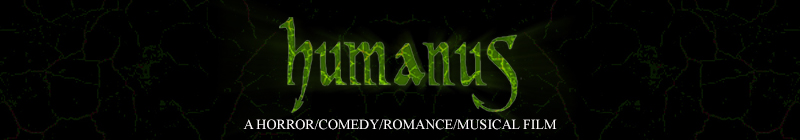 Humanus: A Horror/comedy/romance/musical film by M Y Inter Theatre, Steve Mitchell and John Williams